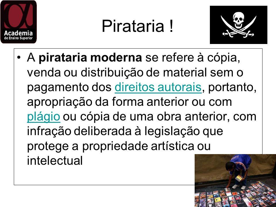 Pirataria ! A pirataria moderna se refere à cópia, venda ou distribuição de material sem o pagamento dos direitos autorais, portanto, apropriação da f