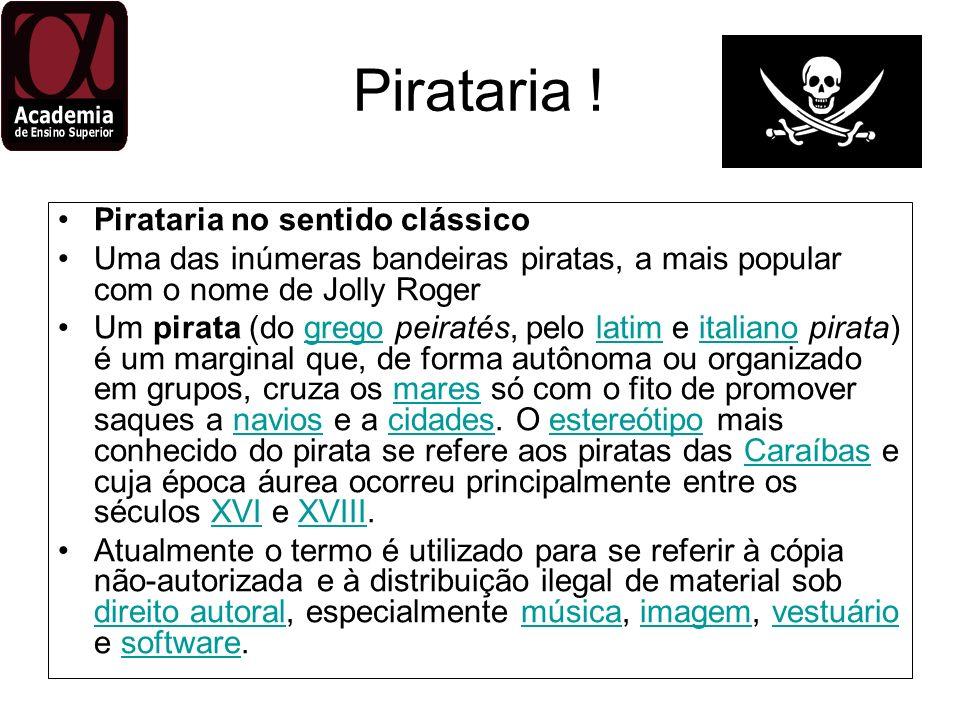 Pirataria ! Pirataria no sentido clássico Uma das inúmeras bandeiras piratas, a mais popular com o nome de Jolly Roger Um pirata (do grego peiratés, p
