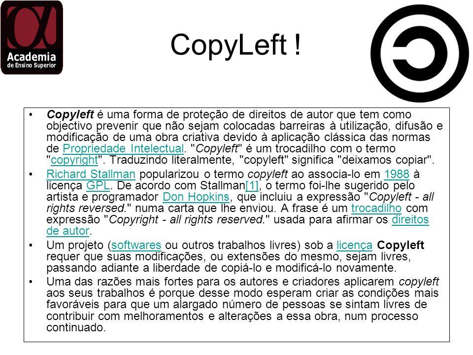 CopyLeft ! Copyleft é uma forma de proteção de direitos de autor que tem como objectivo prevenir que não sejam colocadas barreiras à utilização, difus