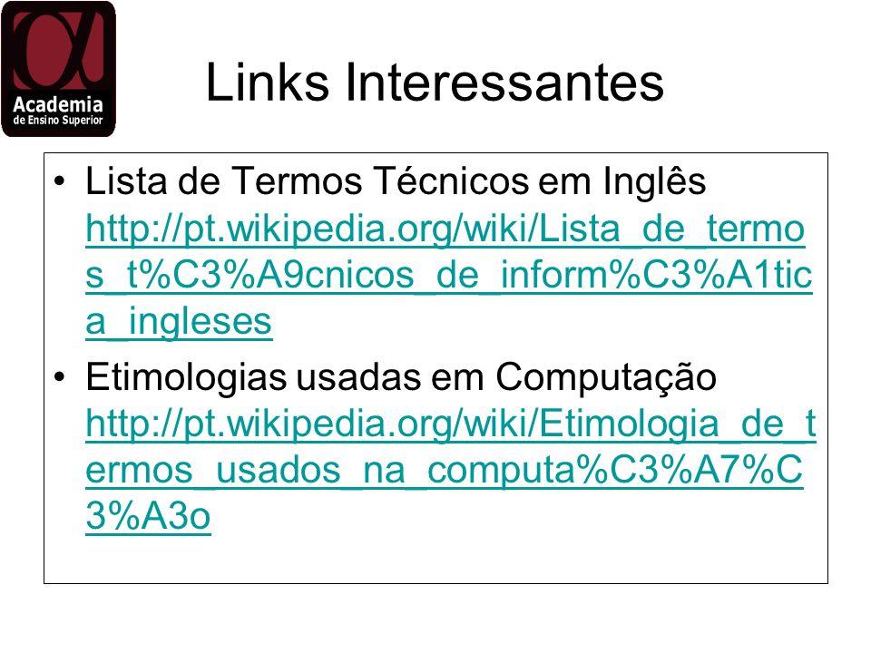 Links Interessantes Lista de Termos Técnicos em Inglês http://pt.wikipedia.org/wiki/Lista_de_termo s_t%C3%A9cnicos_de_inform%C3%A1tic a_ingleses http: