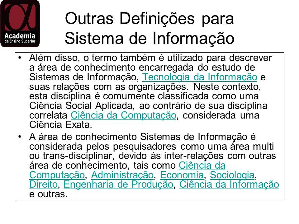 Outras Definições para Sistema de Informação Além disso, o termo também é utilizado para descrever a área de conhecimento encarregada do estudo de Sis