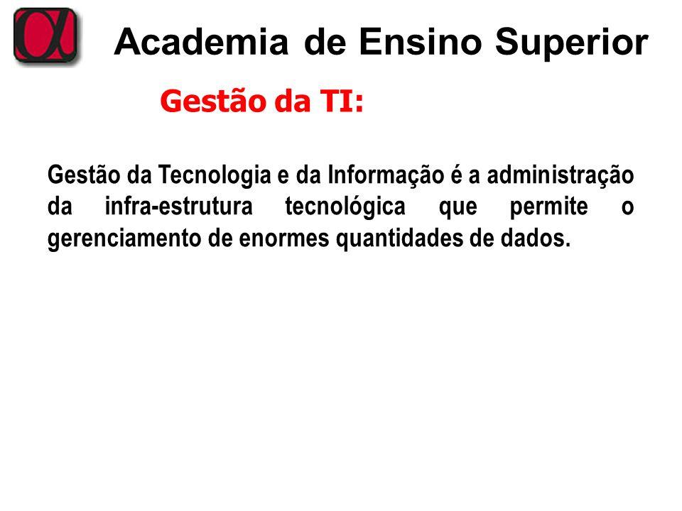 Academia de Ensino Superior Gestão da Tecnologia e da Informação é a administração da infra-estrutura tecnológica que permite o gerenciamento de enorm