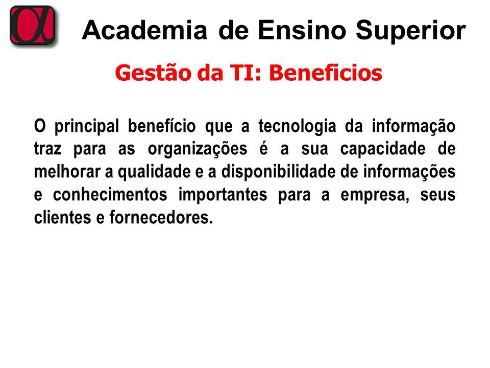 Academia de Ensino Superior Gestão da TI: Beneficios O principal benefício que a tecnologia da informação traz para as organizações é a sua capacidade