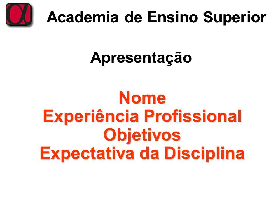 Apresentação Nome Experiência Profissional Objetivos Expectativa da Disciplina Academia de Ensino Superior