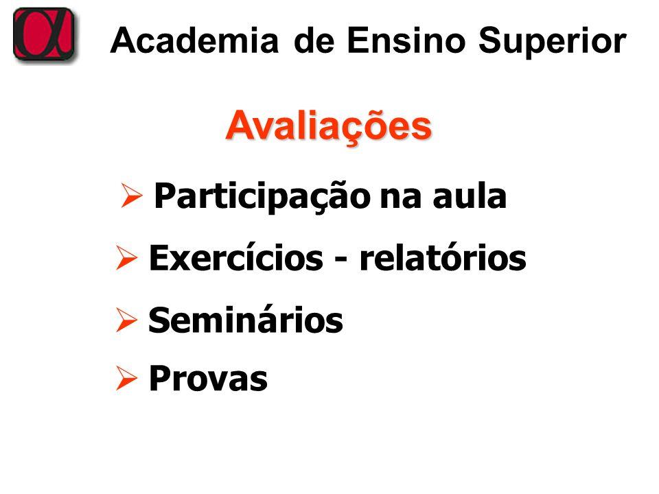 Academia de Ensino Superior Avaliações Seminários Participação na aula Exercícios - relatórios Provas