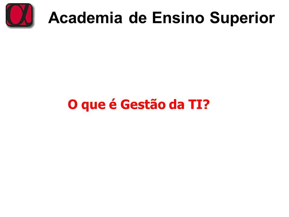 Academia de Ensino Superior O que é Gestão da TI?