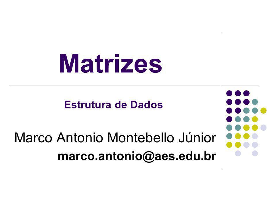Matrizes Marco Antonio Montebello Júnior marco.antonio@aes.edu.br Estrutura de Dados