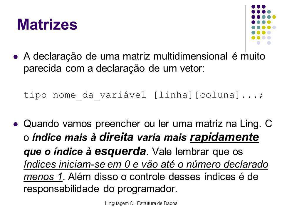 Linguagem C - Estrutura de Dados Matrizes A declaração de uma matriz multidimensional é muito parecida com a declaração de um vetor: tipo nome_da_vari