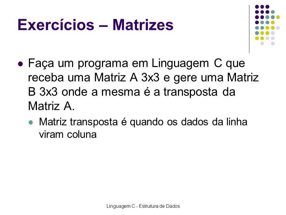 Linguagem C - Estrutura de Dados Exercícios – Matrizes Faça um programa em Linguagem C que receba uma Matriz A 3x3 e gere uma Matriz B 3x3 onde a mesm