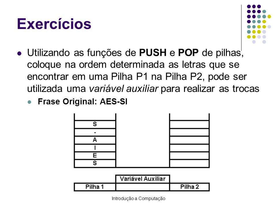 Introdução a Computação Exercícios Utilizando as funções de PUSH e POP de pilhas, coloque na ordem determinada as letras que se encontrar em uma Pilha