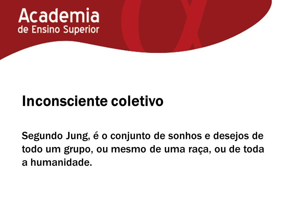 Inconsciente coletivo Segundo Jung, é o conjunto de sonhos e desejos de todo um grupo, ou mesmo de uma raça, ou de toda a humanidade.