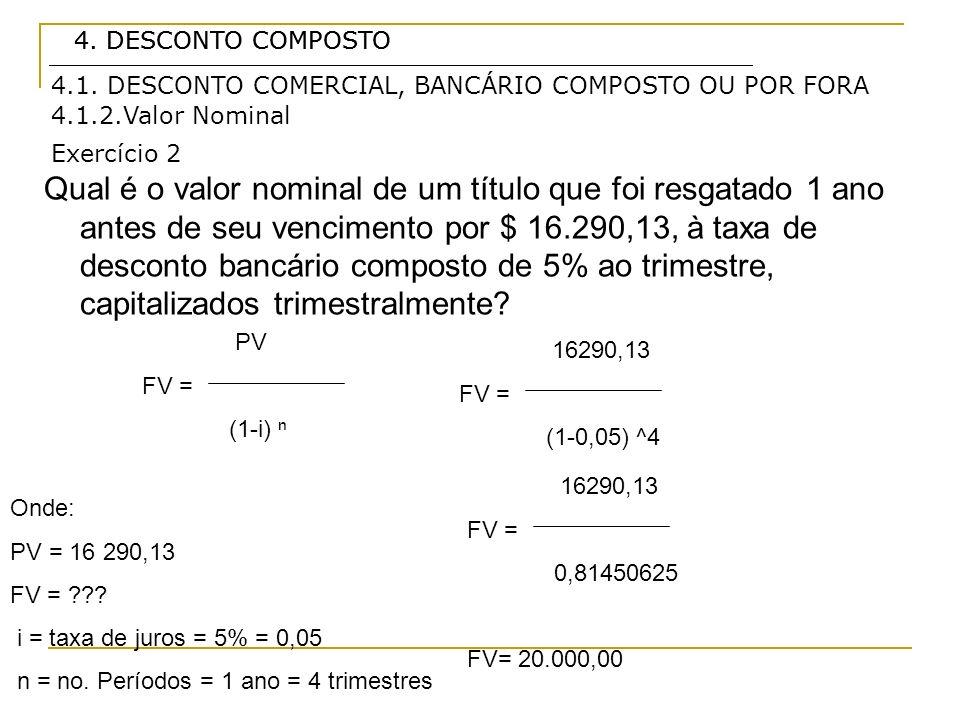 4. DESCONTO COMPOSTO PV FV = (1-i) 4. DESCONTO COMPOSTO Qual é o valor nominal de um título que foi resgatado 1 ano antes de seu vencimento por $ 16.2