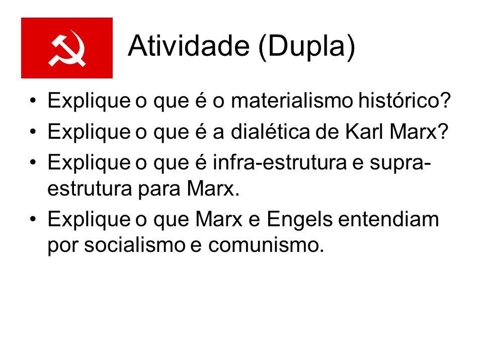 Atividade (Dupla) Explique o que é o materialismo histórico? Explique o que é a dialética de Karl Marx? Explique o que é infra-estrutura e supra- estr