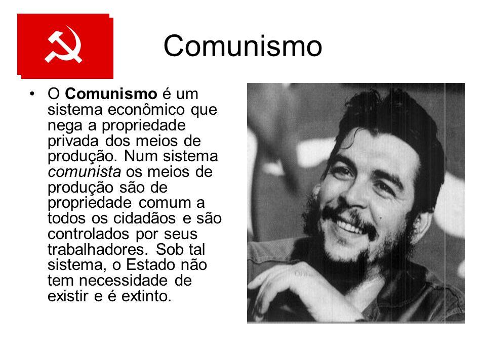 Comunismo O Comunismo é um sistema econômico que nega a propriedade privada dos meios de produção. Num sistema comunista os meios de produção são de p