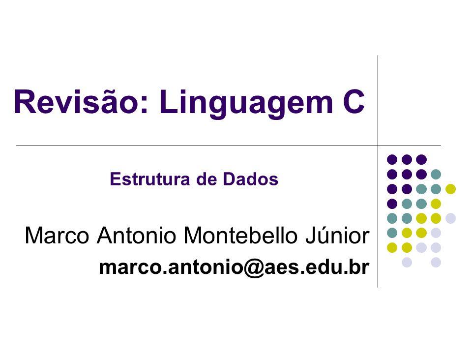 Revisão: Linguagem C Marco Antonio Montebello Júnior marco.antonio@aes.edu.br Estrutura de Dados