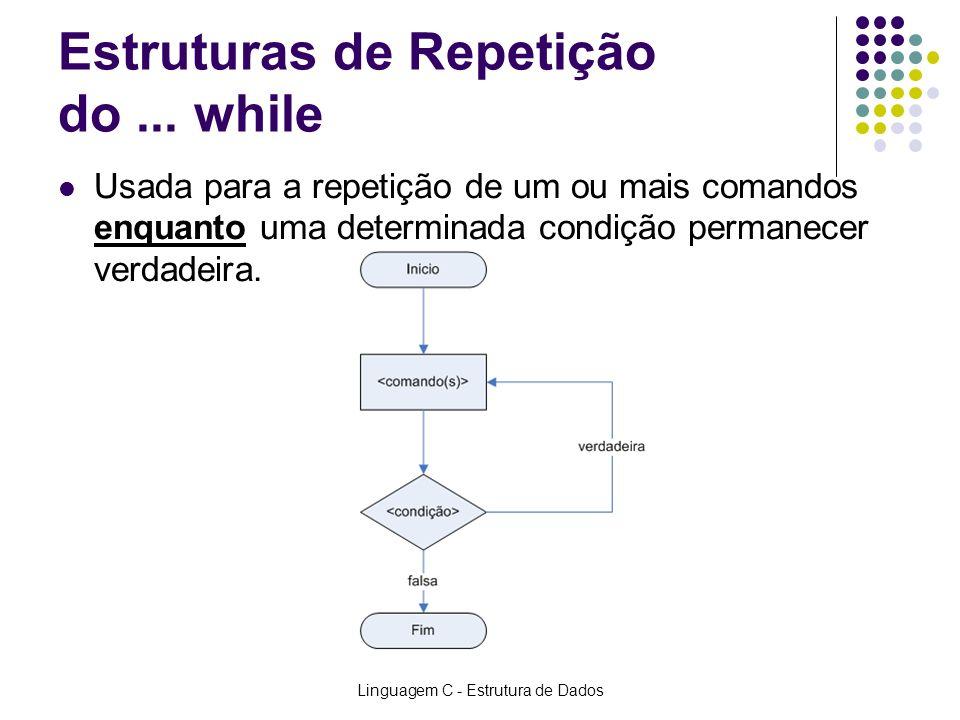 Linguagem C - Estrutura de Dados Estruturas de Repetição do... while Usada para a repetição de um ou mais comandos enquanto uma determinada condição p