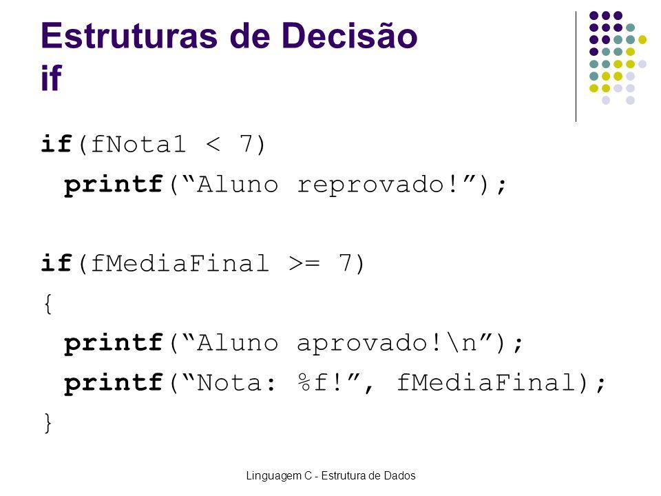 Linguagem C - Estrutura de Dados Estruturas de Decisão if if(fNota1 < 7) printf(Aluno reprovado!); if(fMediaFinal >= 7) { printf(Aluno aprovado!\n); p