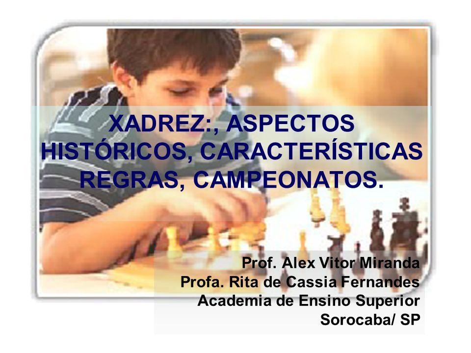 Prof. Alex Vitor Miranda Profa. Rita de Cassia Fernandes Academia de Ensino Superior Sorocaba/ SP XADREZ:, ASPECTOS HISTÓRICOS, CARACTERÍSTICAS REGRAS