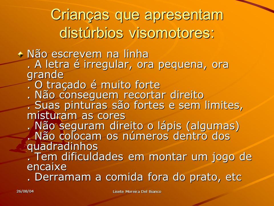 26/08/04 Lisete Moreira Del Bianco Crianças que apresentam distúrbios psicomotores:.