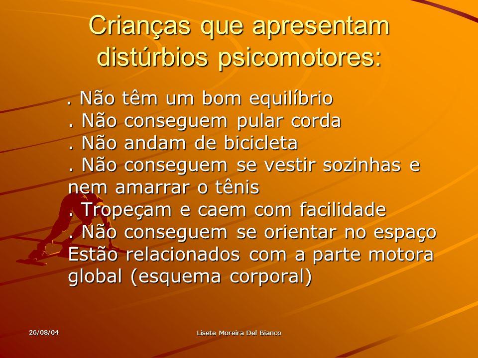 26/08/04 Lisete Moreira Del Bianco Crianças com problemas neurológicos, portadoras de paralisia cerebral Um comprometimento motor, com paralisia parcial até completa;.