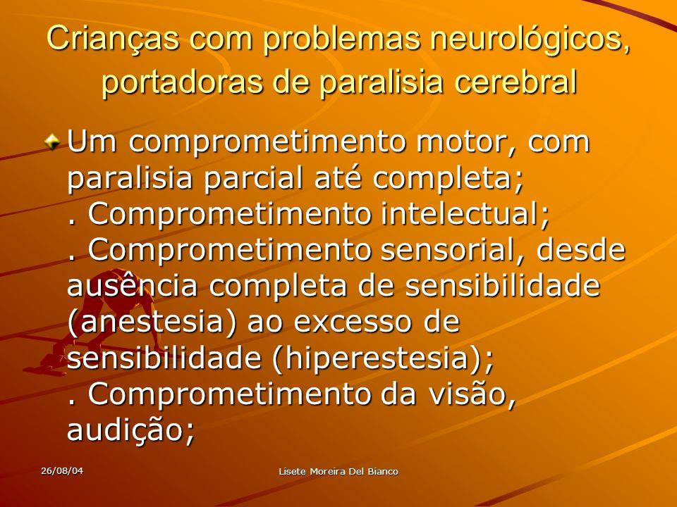 26/08/04 Lisete Moreira Del Bianco Crianças com disfunção cerebral mínima (DCM) - nível mental em torno do normal; - deficiência perceptiva e motora; - dificuldades de coordenação - hiperatividade-distúrbios de atenção - instabilidade emocional; - alteração da linguagem;