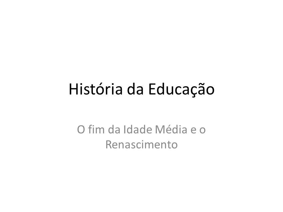 História da Educação O fim da Idade Média e o Renascimento