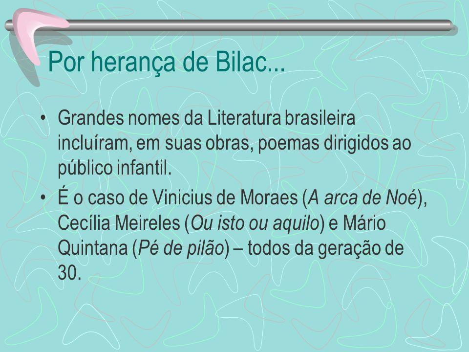 Por herança de Bilac... Grandes nomes da Literatura brasileira incluíram, em suas obras, poemas dirigidos ao público infantil. É o caso de Vinicius de