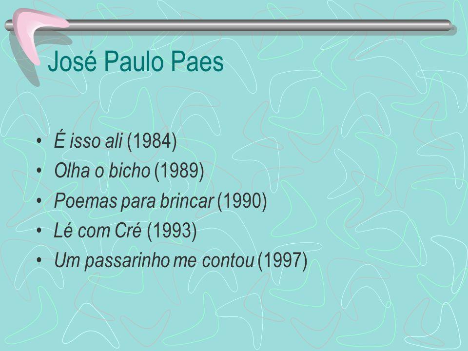 José Paulo Paes É isso ali (1984) Olha o bicho (1989) Poemas para brincar (1990) Lé com Cré (1993) Um passarinho me contou (1997)