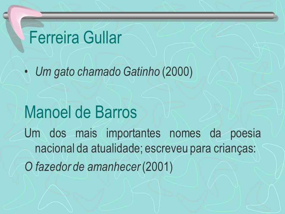 Ferreira Gullar Um gato chamado Gatinho (2000) Manoel de Barros Um dos mais importantes nomes da poesia nacional da atualidade; escreveu para crianças