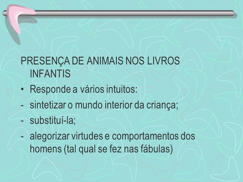 PRESENÇA DE ANIMAIS NOS LIVROS INFANTIS Responde a vários intuitos: -sintetizar o mundo interior da criança; -substituí-la; -alegorizar virtudes e com