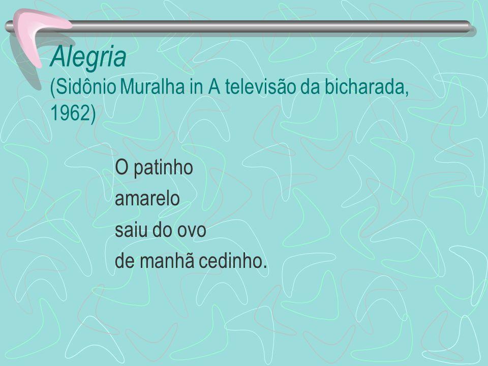 Alegria (Sidônio Muralha in A televisão da bicharada, 1962) O patinho amarelo saiu do ovo de manhã cedinho.