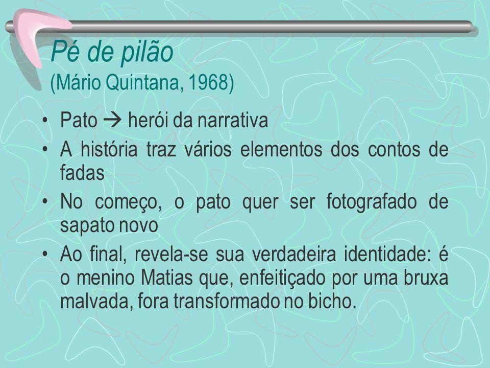 Pé de pilão (Mário Quintana, 1968) Pato herói da narrativa A história traz vários elementos dos contos de fadas No começo, o pato quer ser fotografado