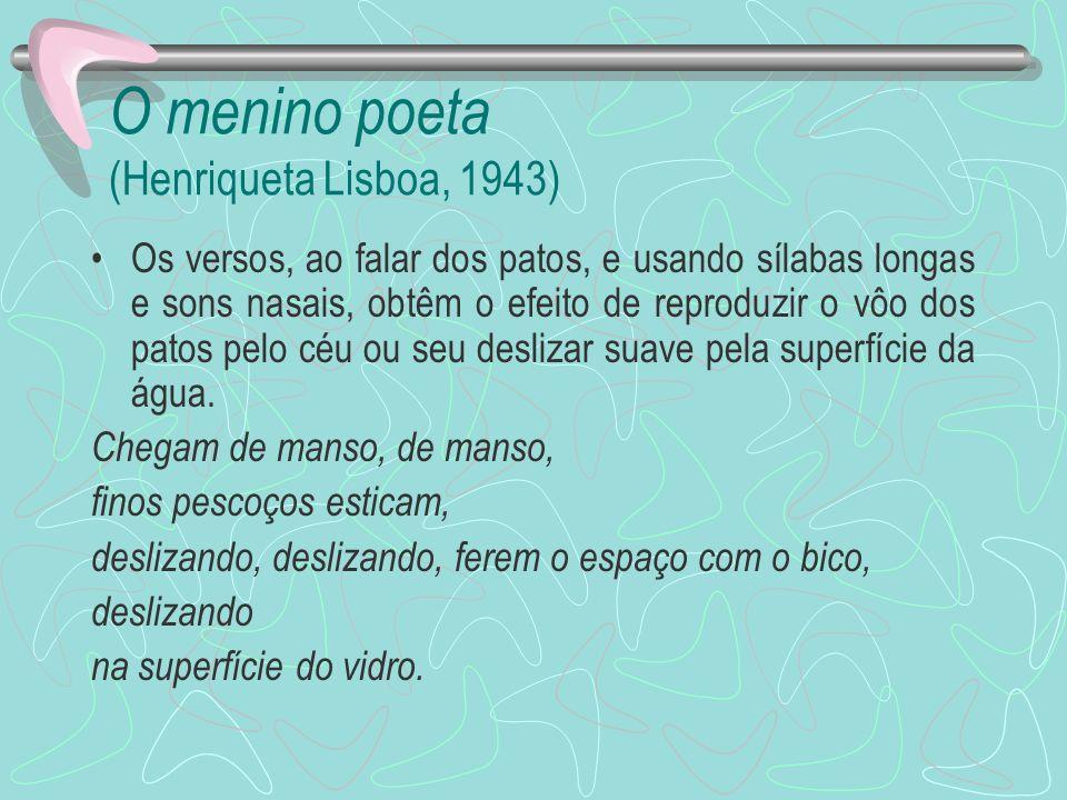 O menino poeta (Henriqueta Lisboa, 1943) Os versos, ao falar dos patos, e usando sílabas longas e sons nasais, obtêm o efeito de reproduzir o vôo dos