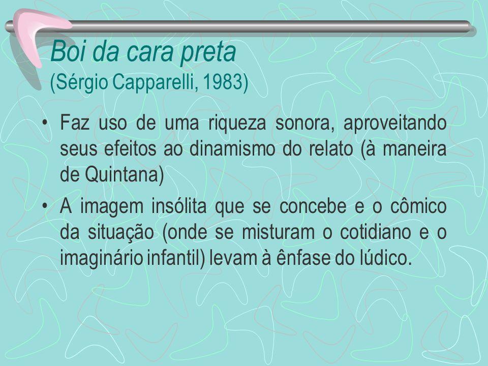 Boi da cara preta (Sérgio Capparelli, 1983) Faz uso de uma riqueza sonora, aproveitando seus efeitos ao dinamismo do relato (à maneira de Quintana) A
