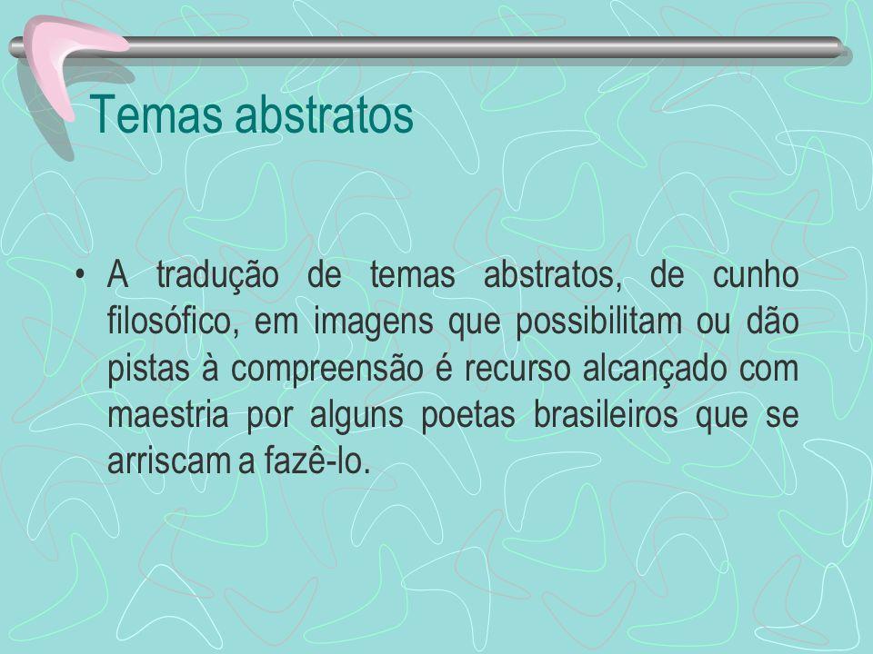 Temas abstratos A tradução de temas abstratos, de cunho filosófico, em imagens que possibilitam ou dão pistas à compreensão é recurso alcançado com ma