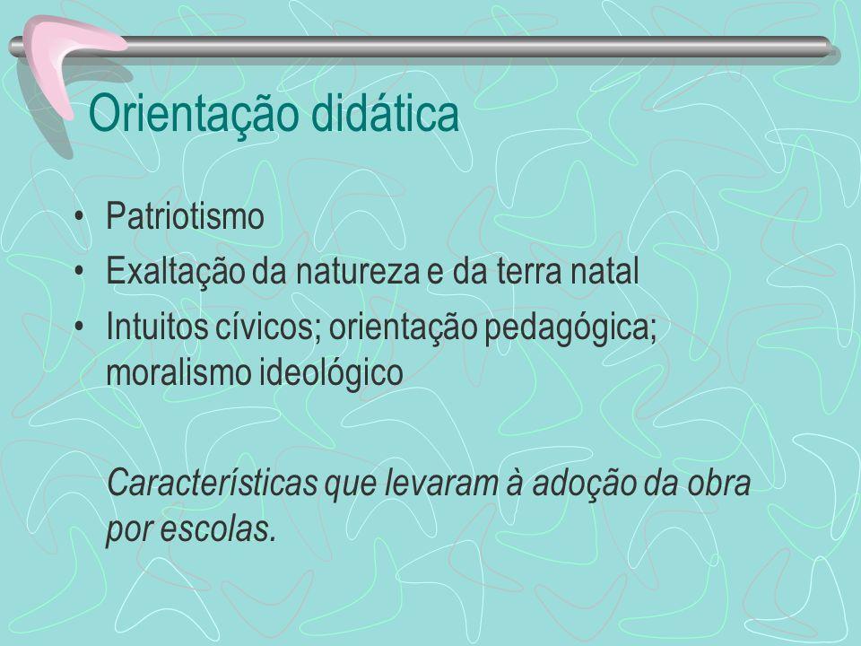Orientação didática Patriotismo Exaltação da natureza e da terra natal Intuitos cívicos; orientação pedagógica; moralismo ideológico Características q