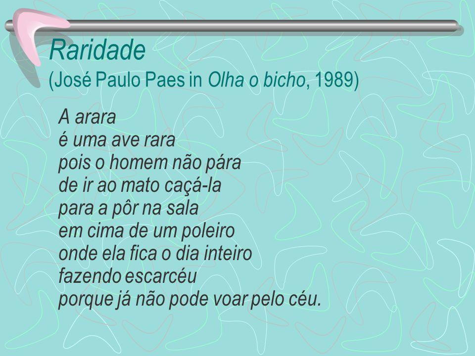 Raridade (José Paulo Paes in Olha o bicho, 1989) A arara é uma ave rara pois o homem não pára de ir ao mato caçá-la para a pôr na sala em cima de um p