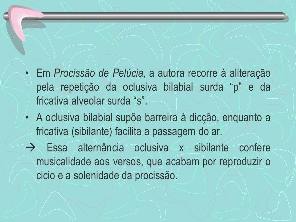Em Procissão de Pelúcia, a autora recorre à aliteração pela repetição da oclusiva bilabial surda p e da fricativa alveolar surda s. A oclusiva bilabia