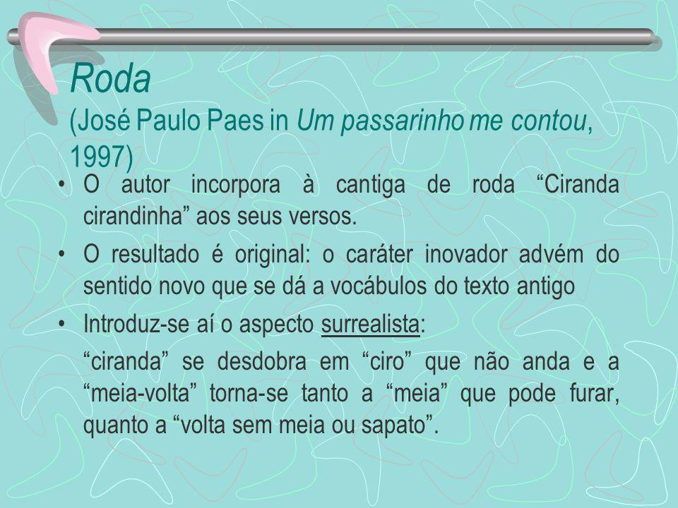 Roda (José Paulo Paes in Um passarinho me contou, 1997) O autor incorpora à cantiga de roda Ciranda cirandinha aos seus versos. O resultado é original