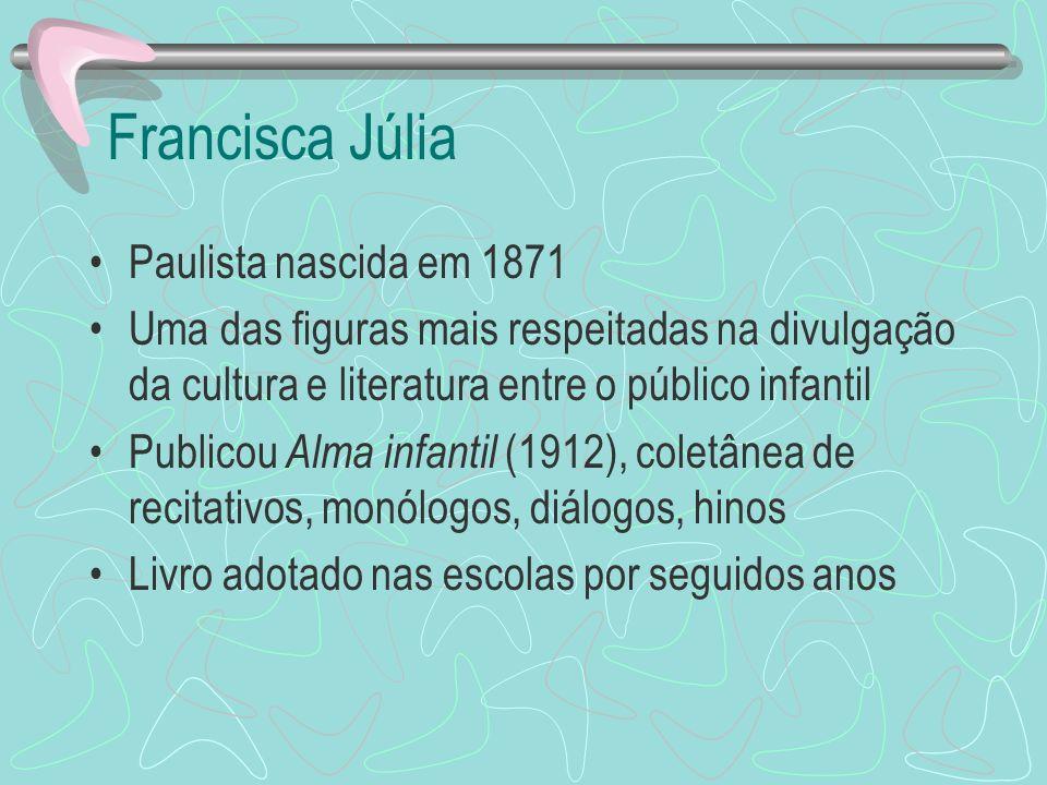Francisca Júlia Paulista nascida em 1871 Uma das figuras mais respeitadas na divulgação da cultura e literatura entre o público infantil Publicou Alma