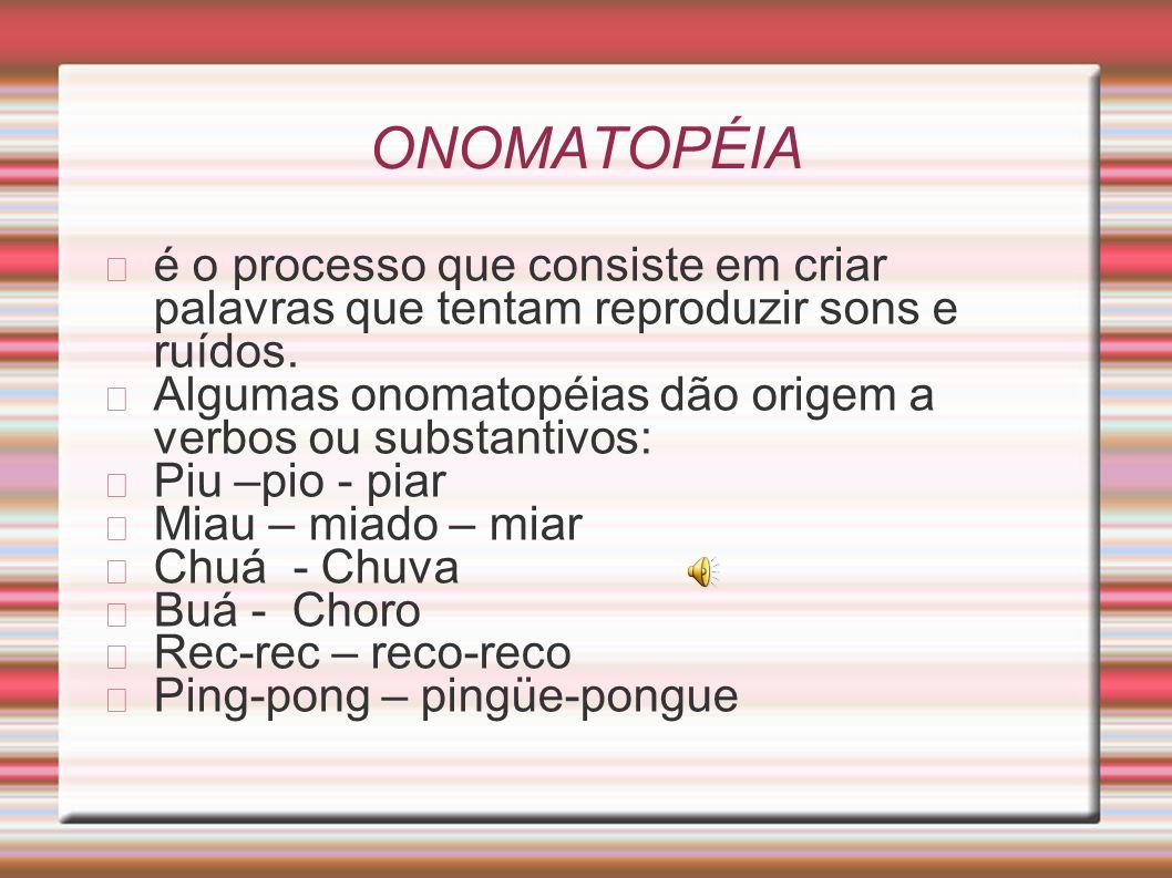 HIBRIDISMO Automóvel (auto: grego / móvel: latim). Sambódromo (samba:dialeto africano / dromo: grego) ONOMATOPÉIA Tique-taque – zunzum – fonfom ABREVI