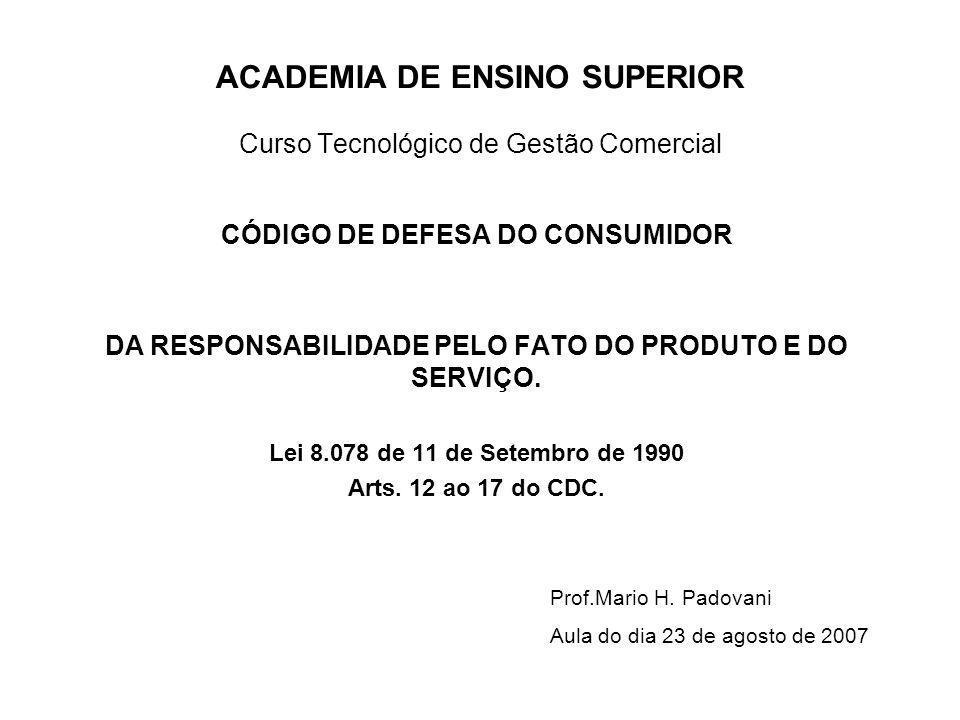 DA RESPONSABILIDADE PELO FATO DO PRODUTO E DO SERVIÇO Art.12.