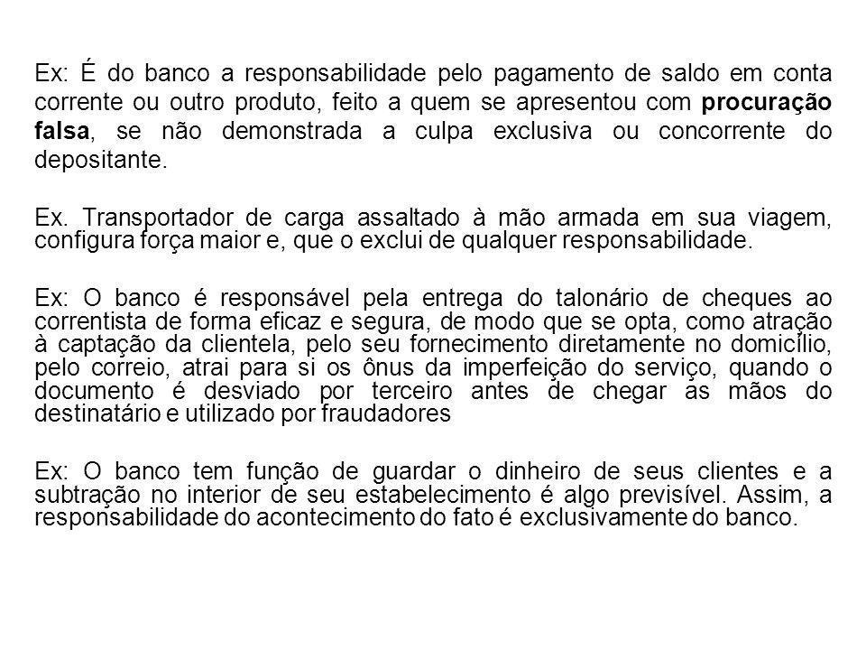 Ex: É do banco a responsabilidade pelo pagamento de saldo em conta corrente ou outro produto, feito a quem se apresentou com procuração falsa, se não