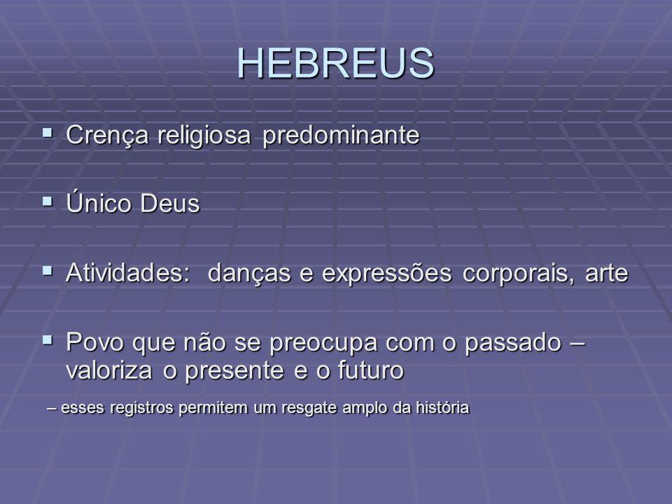 HEBREUS Crença religiosa predominante Crença religiosa predominante Único Deus Único Deus Atividades: danças e expressões corporais, arte Atividades: