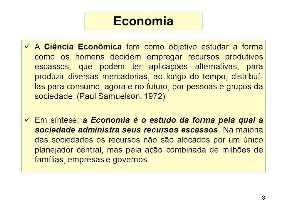 3 A Ciência Econômica tem como objetivo estudar a forma como os homens decidem empregar recursos produtivos escassos, que podem ter aplicações alterna