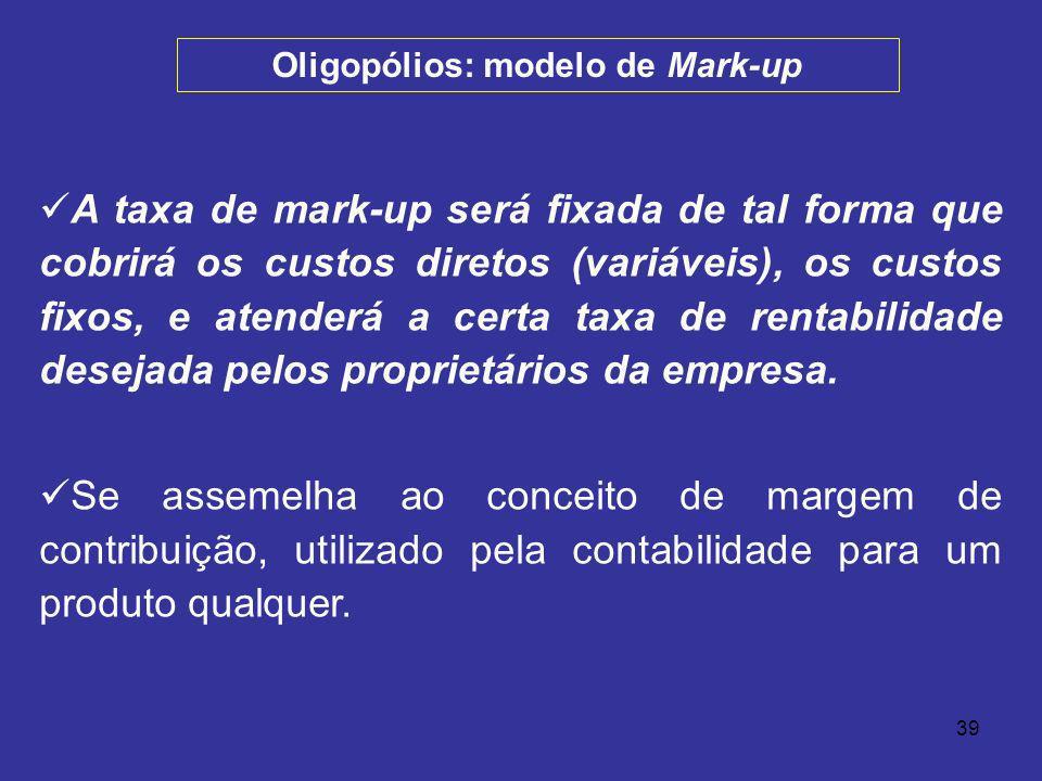 39 A taxa de mark-up será fixada de tal forma que cobrirá os custos diretos (variáveis), os custos fixos, e atenderá a certa taxa de rentabilidade des