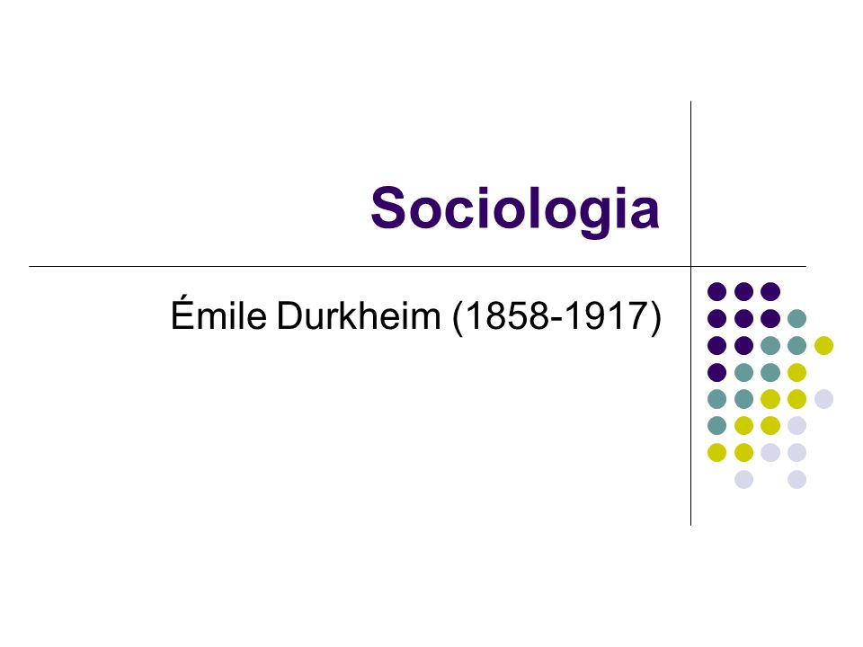 Sociologia Émile Durkheim (1858-1917)