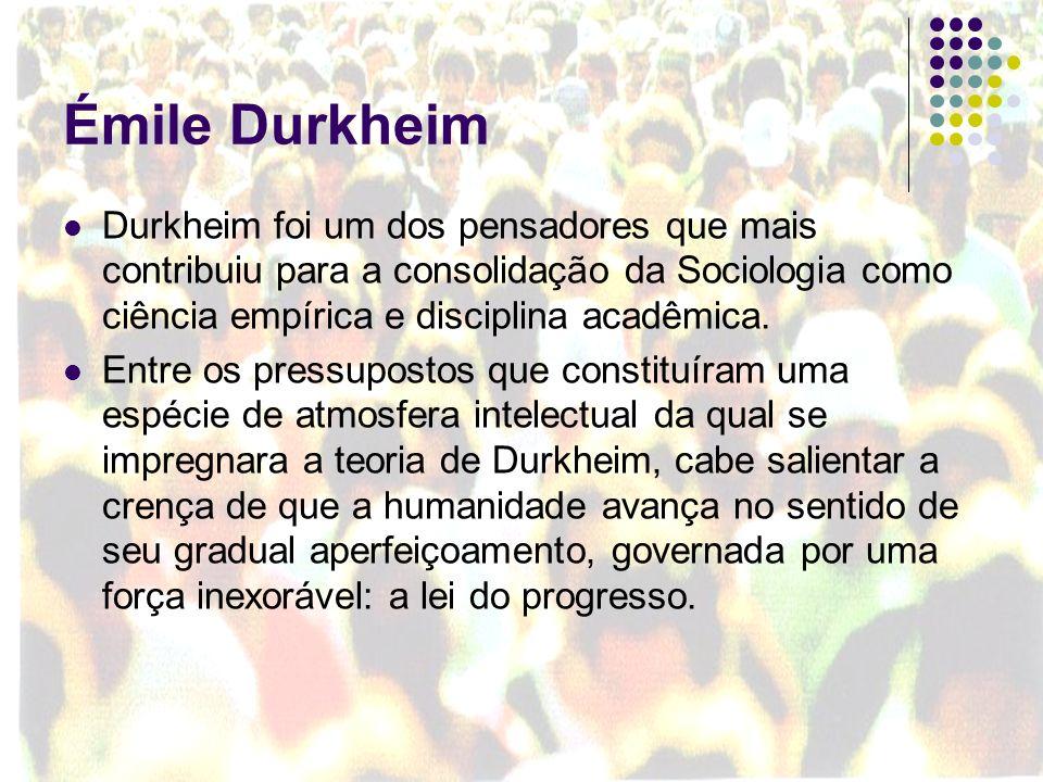Émile Durkheim Durkheim foi um dos pensadores que mais contribuiu para a consolidação da Sociologia como ciência empírica e disciplina acadêmica. Entr