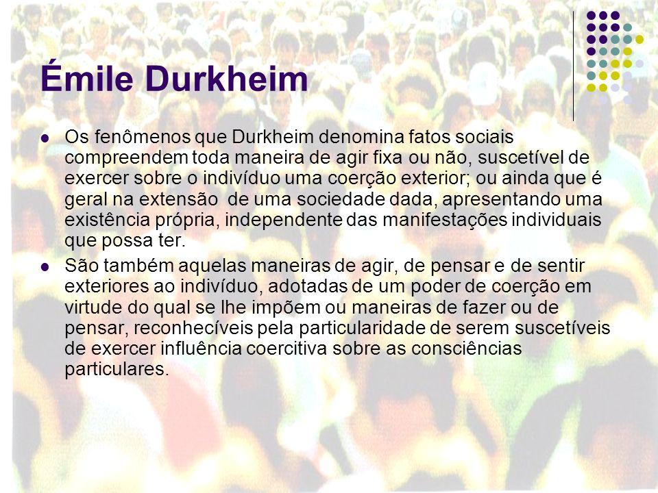 Émile Durkheim Os fenômenos que Durkheim denomina fatos sociais compreendem toda maneira de agir fixa ou não, suscetível de exercer sobre o indivíduo