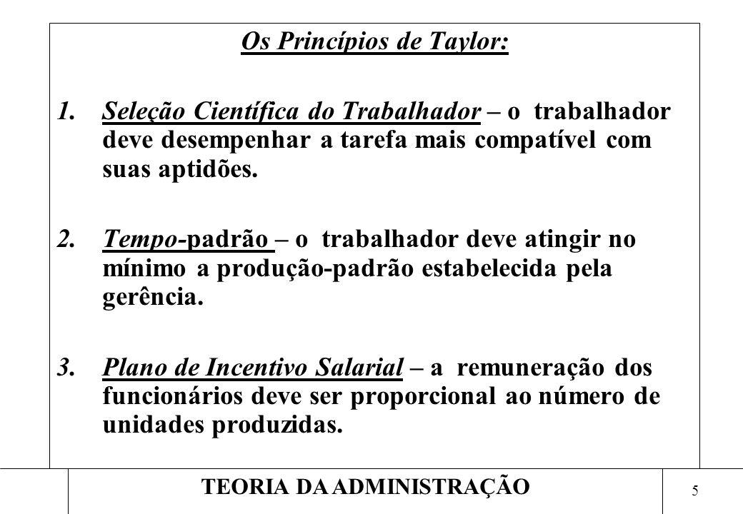 4 TEORIA DA ADMINISTRAÇÃO Na virada do século XIX (1895 – 1903), Frederick Taylor desenvolveu estudos a respeito de técnicas de racionalização do trab